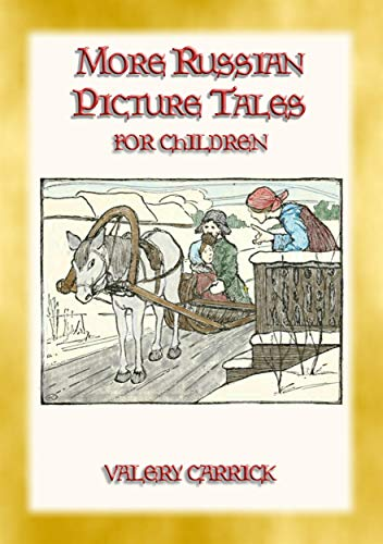 MORE RUSSIAN PICTURE TALES - 10 more illustrated Russian tales for children: Children's picture stories from the Russian Steppe (English Edition)